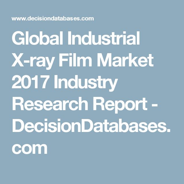 Global Industrial X-ray Film Market 2017 Industry Research Report - DecisionDatabases.com