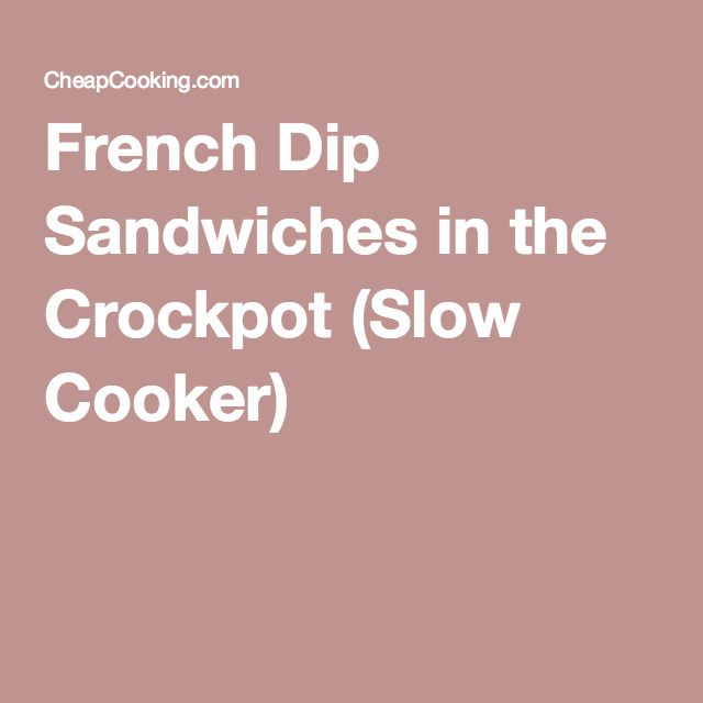 French Dip Sandwiches in the Crockpot (Slow Cooker)