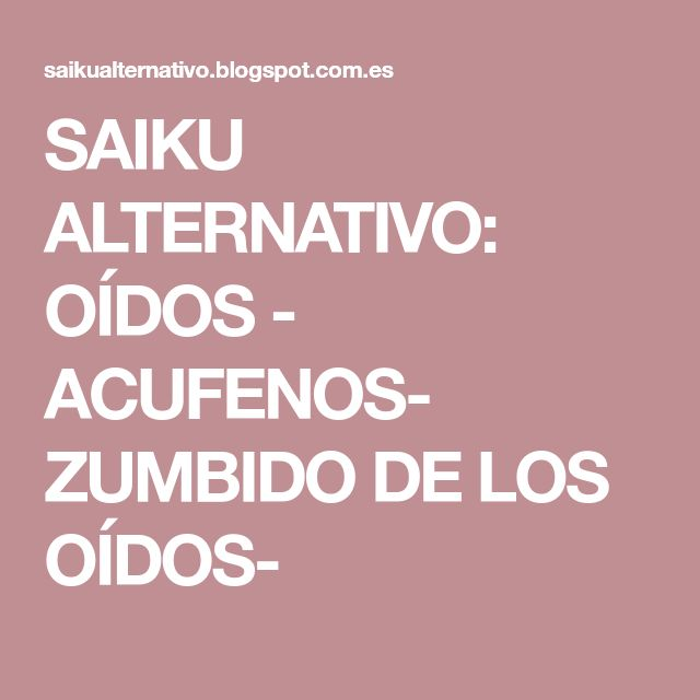 SAIKU ALTERNATIVO: OÍDOS - ACUFENOS- ZUMBIDO DE LOS OÍDOS-