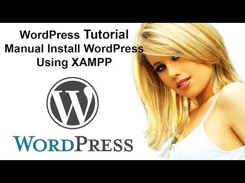 WordPress Tutorial: Manual Install WordPress Using XAMPP - YouTube
