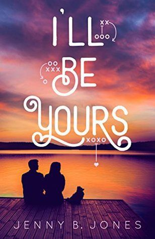 I'll Be Yours by Jenny B. Jones, a contemporary young adult novel, reviewed on the blog!  #YA #YAlit