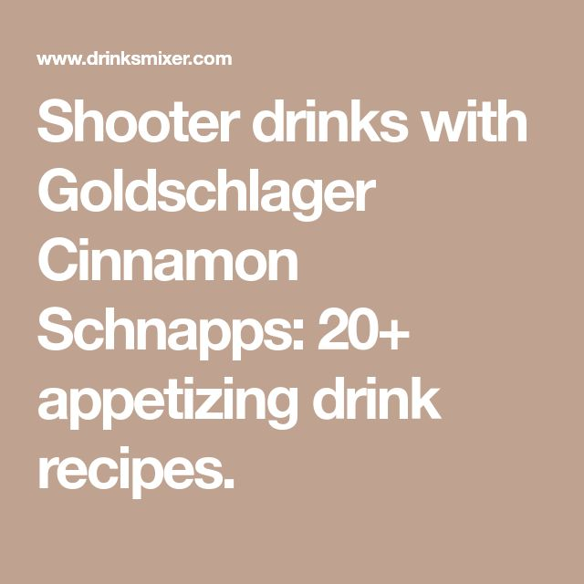 Shooter drinks with Goldschlager Cinnamon Schnapps: 20+ appetizing drink recipes.