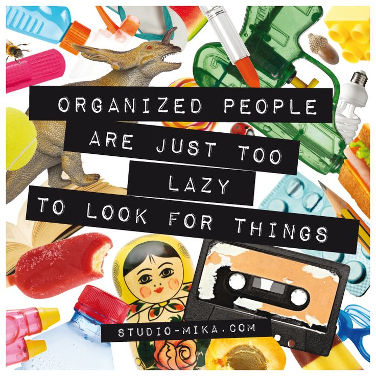 organized people are just too lazy to look for things // #funny #quote #qoutes