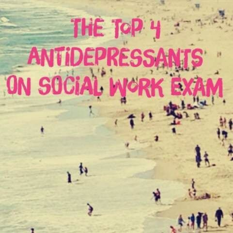 Beating The Social Work Exam: The Top 4 Anti-Depressants Found on the Social Work Exam