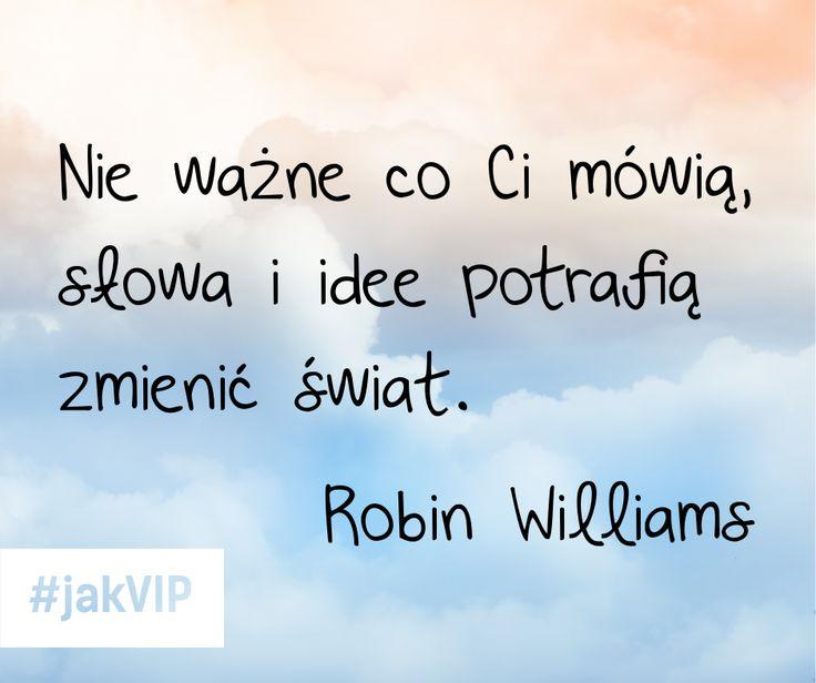 """""""Nie ważne co Ci mówią, słowa i idee potrafią zmienić świat."""" Robin Williams #cytat #cytatdnia #tekst #tekstdnia #jakvip #robinwilliams"""