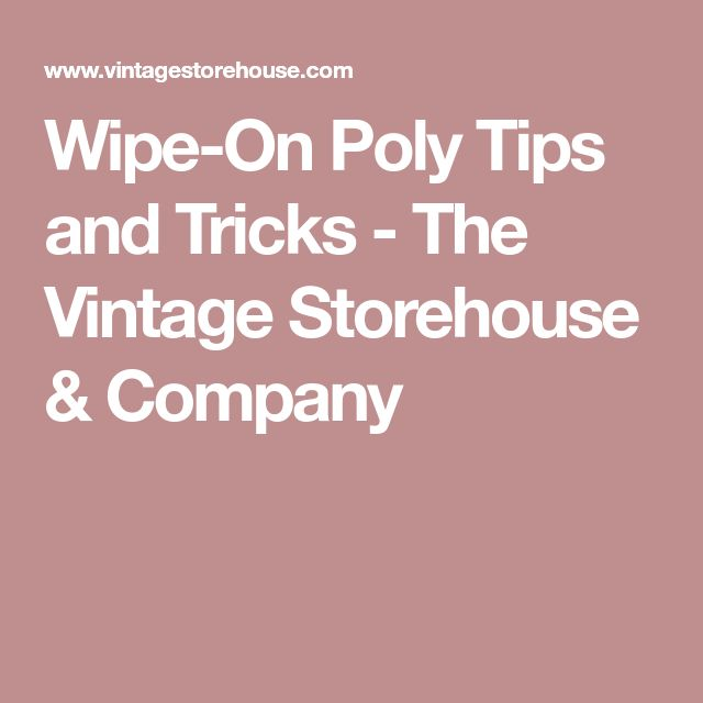 Wipe-On Poly Tips and Tricks - The Vintage Storehouse & Company