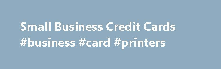 Small Business Credit Cards #business #card #printers http://bank.nef2.com/small-business-credit-cards-business-card-printers/  #business credit cards # Credit Cards We may change APRs, fees and other Account terms in the future based on your experience with U.S. Bank National Association and its affiliates as provided under the Cardmember Agreement and applicable law. U.S. Bank will increase your rate to a Penalty Rate if you: 1) Make payments 5 calendar days late twice, or 30 calendar days…