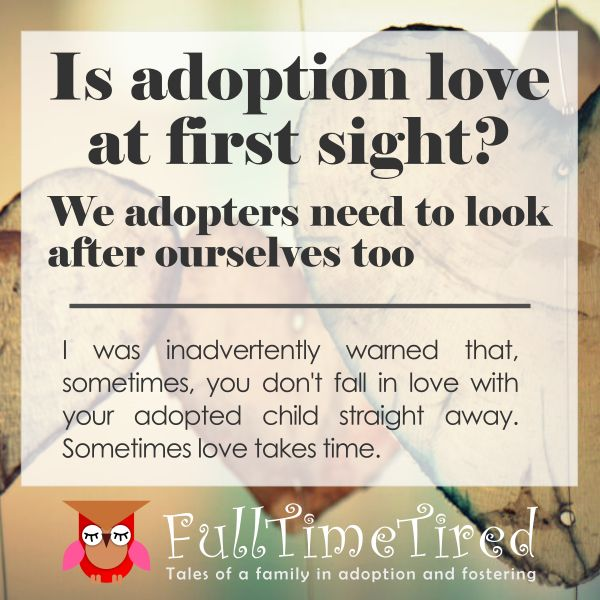 I was inadvertently warned that, sometimes, you don't fall in love with your adopted child straight away. Sometimes love takes time.