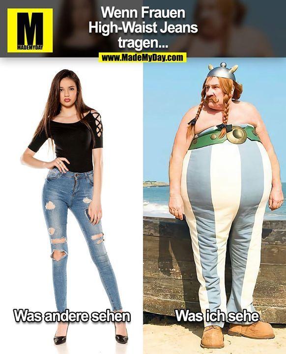 Wenn Frauen High-Waist Jeans tragen… Was andere sehen Was ich sehe