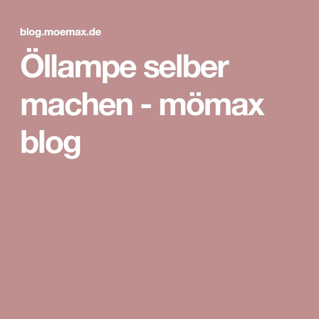 Öllampe selber machen - mömax blog