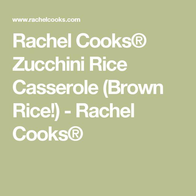 Rachel Cooks® Zucchini Rice Casserole (Brown Rice!) - Rachel Cooks®