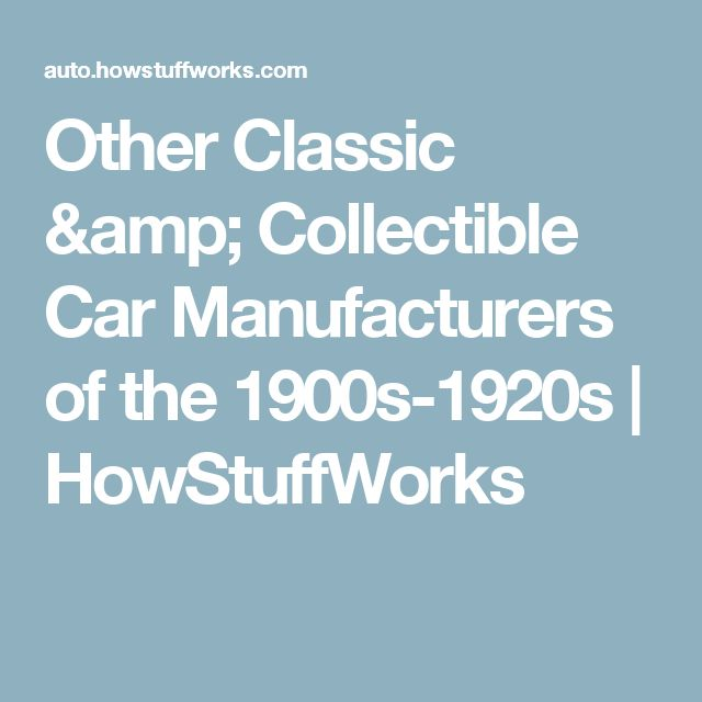 Other Classic & Collectible Car Manufacturers of the 1900s-1920s | HowStuffWorks