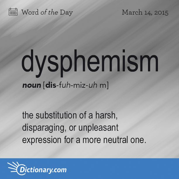 Today's Word of the Day is dysphemism. Learn its definition, pronunciation, etymology and more. Join over 19 million fans who boost their vocabulary every day.