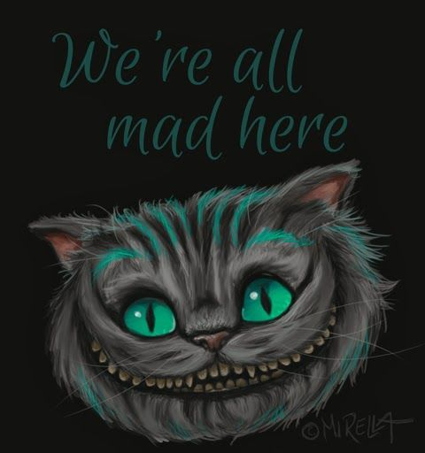 we 39 re all mad here chesirecat chesire cat aliceinwonderland alice in wonderland mad. Black Bedroom Furniture Sets. Home Design Ideas