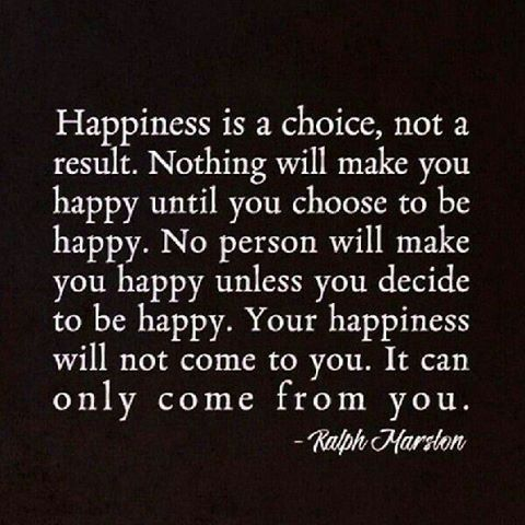 Your Happiness Will Not Come To You. It Can Only Come From You.                                                                                                                                                                                 More