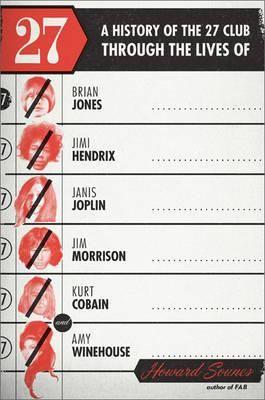 27, A History Of The 27 Club Through The Lives Of Brian Jones, Jimi Hendrix, Janis Joplin, Jim Morrison, Kurt Cobain, And Amy Winehouse By Howard Sounes, 9780306821684., Biographies