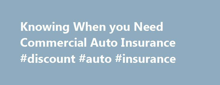 Knowing When you Need Commercial Auto Insurance #discount #auto #insurance http://insurance.remmont.com/knowing-when-you-need-commercial-auto-insurance-discount-auto-insurance/  #commercial vehicle insurance # Knowing When you Need Commercial Auto Insurance Figure out the difference between Commercial Auto Insurance and Personal Auto Insurance with this handy guide. Understanding why you need auto insurance on your personal vehicle is easy. You want to protect your loved ones and your…