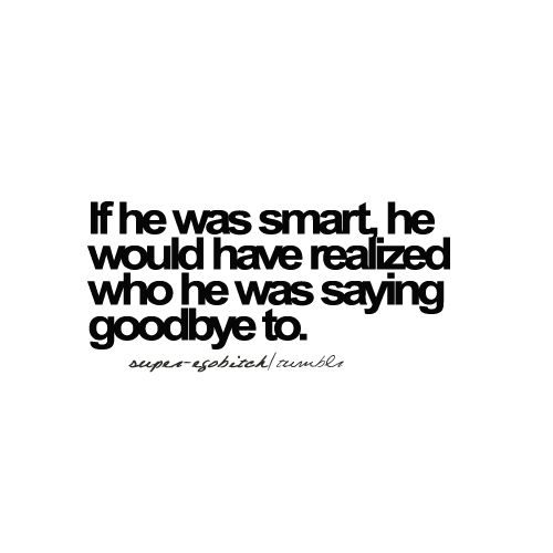 if he was smart.. #quotes #relationshipsQuotes Tattoo, Know Your Worth Tattoo, Life, Knowing Your Worth, Quotes Humor, Quotes Relationships, Goodbye, Smart Quotes, Quotes Sayings