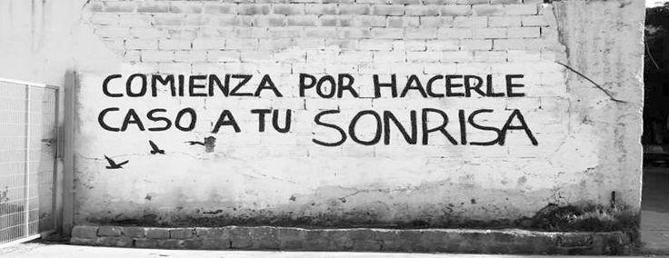 Comienza por hacerle caso a tu sonrisa  #lavidaesarte #paredes