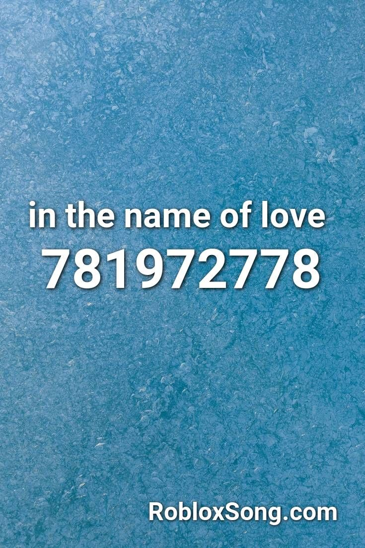 In The Name Of Love Roblox Id Roblox Music Codes In 2020