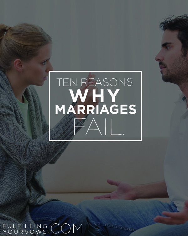 Today, more than ever, marriages are falling apart. Here are 10 reasons marriages fail - let's be careful to do the opposite! :: fulfillingyourvows.com via @carliekercheval