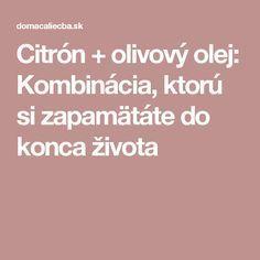 Citrón + olivový olej: Kombinácia, ktorú si zapamätáte do konca života
