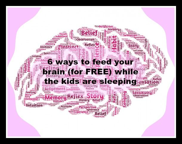 6 ways to feed your brain (for FREE) while the kids are sleeping: http://seeingthelighterside.com/feed-your-brain/