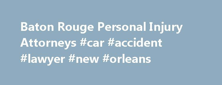 Baton Rouge Personal Injury Attorneys #car #accident #lawyer #new #orleans http://north-dakota.remmont.com/baton-rouge-personal-injury-attorneys-car-accident-lawyer-new-orleans/  # Personal Injury Attorneys Baton Rouge, Lafayette, Alexandria, Shreveport, Gonzales Denham Springs Gordon McKernan Injury Attorneys is a Louisiana-based personal injury firm that exclusively focuses on helping individuals recover maximum compensation for an accident injury or sudden loss of a loved one. Our local…