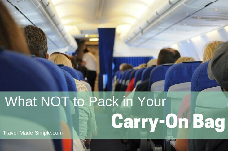 What NOT to pack in your carry-on bag is a guide to items that are restricted…