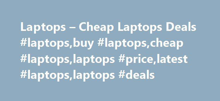 Laptops – Cheap Laptops Deals #laptops,buy #laptops,cheap #laptops,laptops #price,latest #laptops,laptops #deals http://pittsburgh.remmont.com/laptops-cheap-laptops-deals-laptopsbuy-laptopscheap-laptopslaptops-pricelatest-laptopslaptops-deals/  Laptops Showing 1 – 20 of 293 results Our laptop range features the very best of modern computing. We have everything from everyday PCs for work and education to powerful computers perfect for running creative software or compelling gaming laptops…