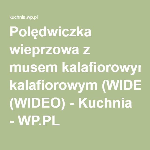 Polędwiczka wieprzowa z musem kalafiorowym (WIDEO) - Kuchnia - WP.PL