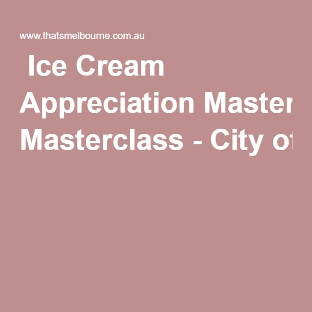 Ice Cream Appreciation Masterclass-CityofMelbourne