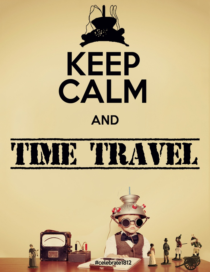 Our version of Keep Calm and Carry On. Part of our A Guide to Time Travel at www.timetripper.ca