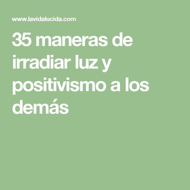 35 maneras de irradiar luz y positivismo a los demás