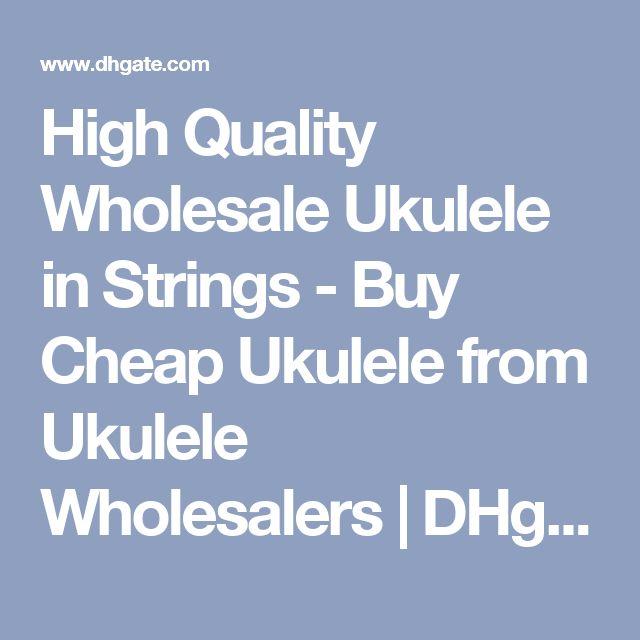 High Quality Wholesale Ukulele in Strings  - Buy Cheap Ukulele from Ukulele Wholesalers | DHgate.com - Page 1