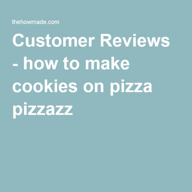 Customer Reviews - how to make cookies on pizza pizzazz