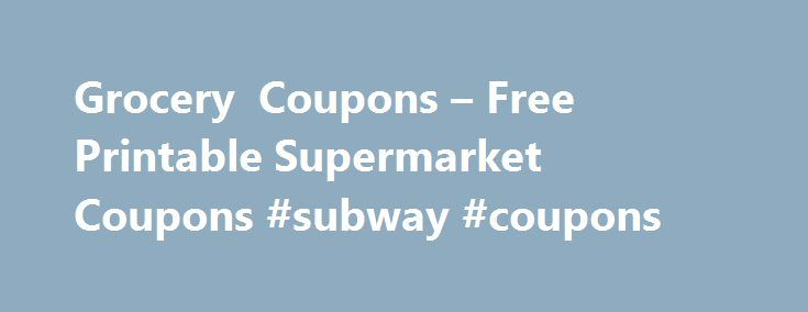 Grocery Coupons – Free Printable Supermarket Coupons #subway #coupons http://coupons.remmont.com/grocery-coupons-free-printable-supermarket-coupons-subway-coupons/  #free printable grocery coupons # Grocery Coupons Free Printable Supermarket Coupons TIP: Select Clip All below to print ALL available coupons for maximum savings! Select your coupons to print, click the Print Coupons button, then redeem in store to save $$$! It s fast, easy and most of all free! Free Grocery Coupons! If you're…