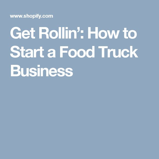 Get Rollin': How to Start a Food Truck Business
