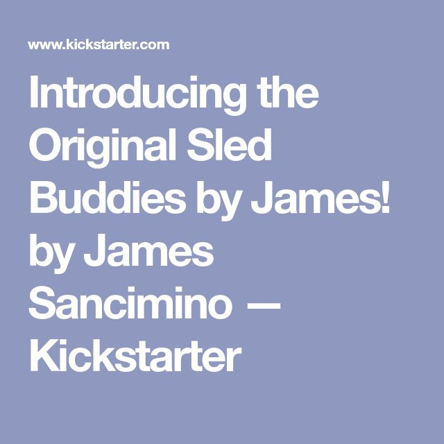 Introducing the Original Sled Buddies by James! by James Sancimino —  Kickstarter
