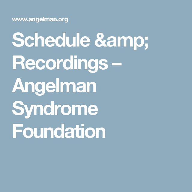 Schedule & Recordings – Angelman Syndrome Foundation