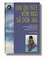 Om du inte rör mig så dör jag : den taktila kommunikationens betydelse för barns utveckling (inbunden)