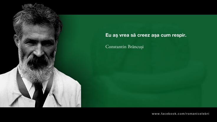 Eu as vrea sa creez asa cum respir. -- Constantin Brancusi