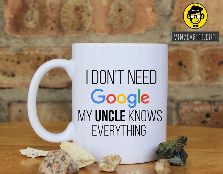 I Don't Need Google My UNCLE Knows Everything Ceramic Coffee Mug