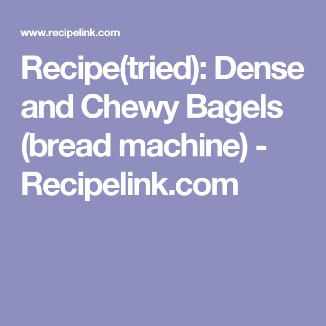 Recipe(tried): Dense and Chewy Bagels (bread machine) - Recipelink.com