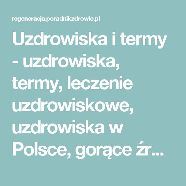 Uzdrowiska i termy - uzdrowiska, termy, leczenie uzdrowiskowe, uzdrowiska w Polsce, gorące źródła - Regeneracja.info