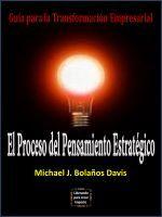 El Proceso del Pensamiento Estratégico, an ebook by Michael J. Bolaños Davis at Smashwords
