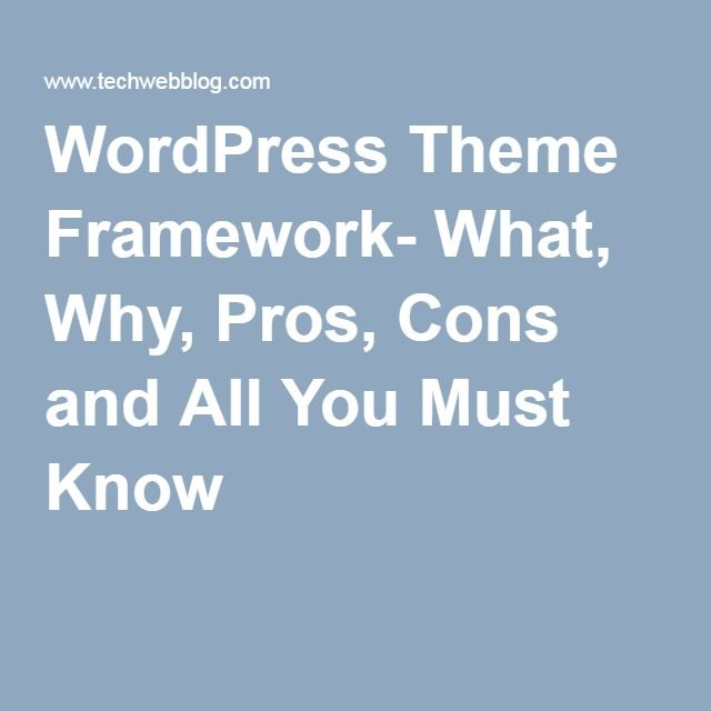 WordPress Theme Framework- What, Why, Pros, Cons and All You Must Know