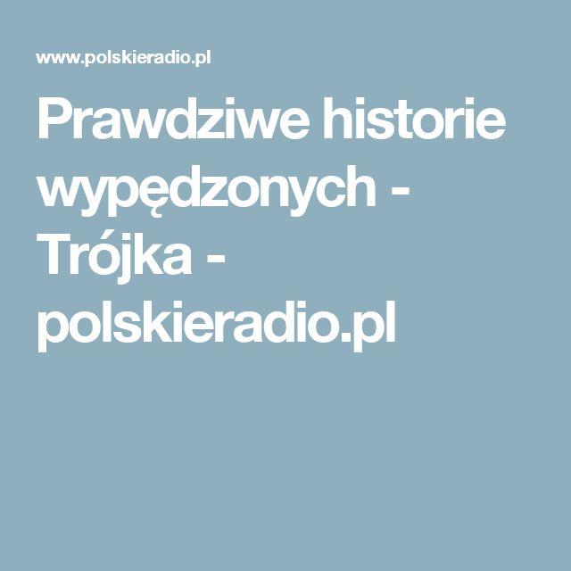 Prawdziwe historie wypędzonych - Trójka - polskieradio.pl