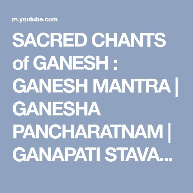 SACRED CHANTS of GANESH : GANESH MANTRA | GANESHA PANCHARATNAM | GANAPATI STAVAHA | GANESH BHUJANGAM - YouTube