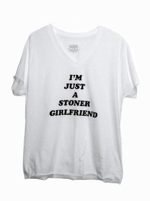 im just a STONER GIRLFRIEND - women's white or gray v-neck, 70s style iron on, slouchy stoner shirt, novelty weed shirt